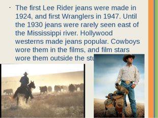 The first Lee Rider jeans were made in 1924, and first Wranglers in 1947. Unt
