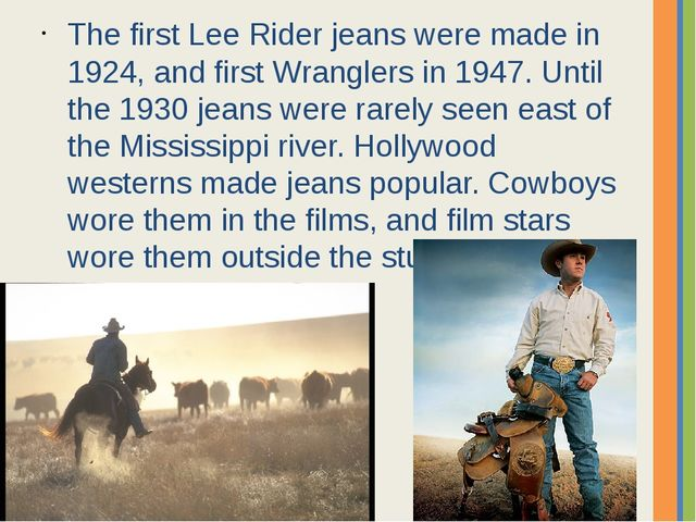 The first Lee Rider jeans were made in 1924, and first Wranglers in 1947. Unt...