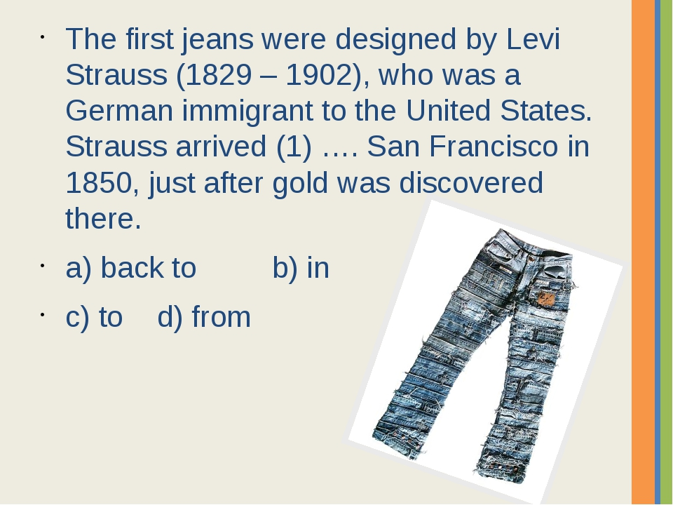 The first jeans were designed by Levi Strauss (1829 – 1902), who was a German...