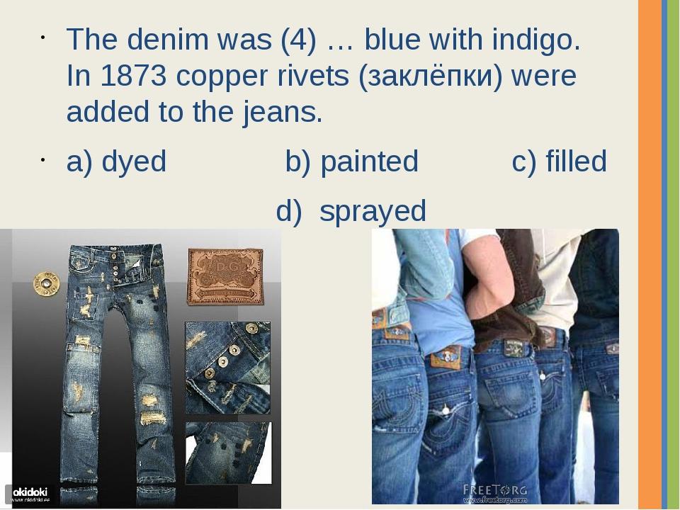 The denim was (4) … blue with indigo. In 1873 copper rivets (заклёпки) were a...