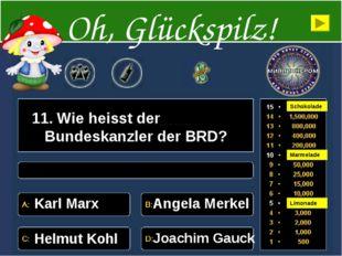 11. Wie heisst der Bundeskanzler der BRD? Karl Marx Angela Merkel Helmut Kohl