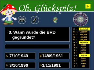 3. Wann wurde die BRD gegründet? 7/10/1949 14/09/1961 3/10/1990 3/11/1991 Oh,