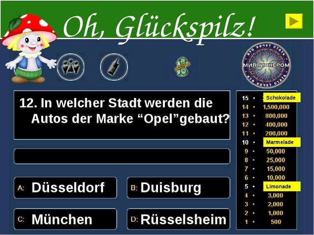 """12. In welcher Stadt werden die Autos der Marke """"Opel""""gebaut? Düsseldorf Duis..."""