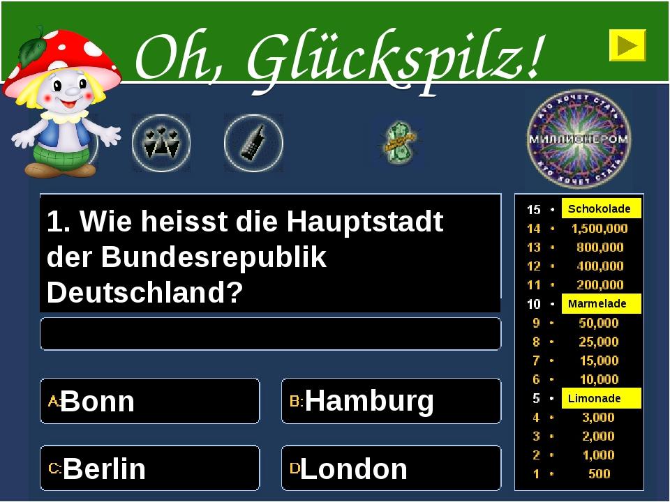 1. Wie heisst die Hauptstadt der Bundesrepublik Deutschland? Bonn Hamburg Ber...