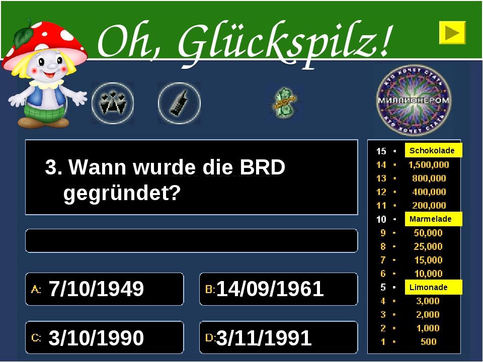 3. Wann wurde die BRD gegründet? 7/10/1949 14/09/1961 3/10/1990 3/11/1991 Oh,...