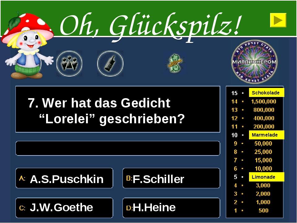 "7. Wer hat das Gedicht ""Lorelei"" geschrieben? A.S.Puschkin F.Schiller J.W.Goe..."