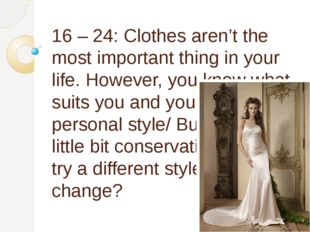 16 – 24: Clothes aren't the most important thing in your life. However, you k