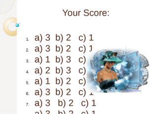 Your Score: a) 3 b) 2 c) 1 a) 3 b) 2 c) 1 a) 1 b) 3 c) 2 a) 2 b) 3 c) 1 a) 1