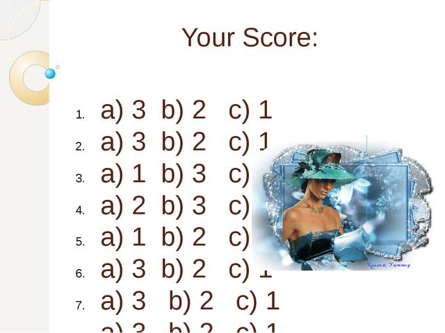 Your Score: a) 3 b) 2 c) 1 a) 3 b) 2 c) 1 a) 1 b) 3 c) 2 a) 2 b) 3 c) 1 a) 1...