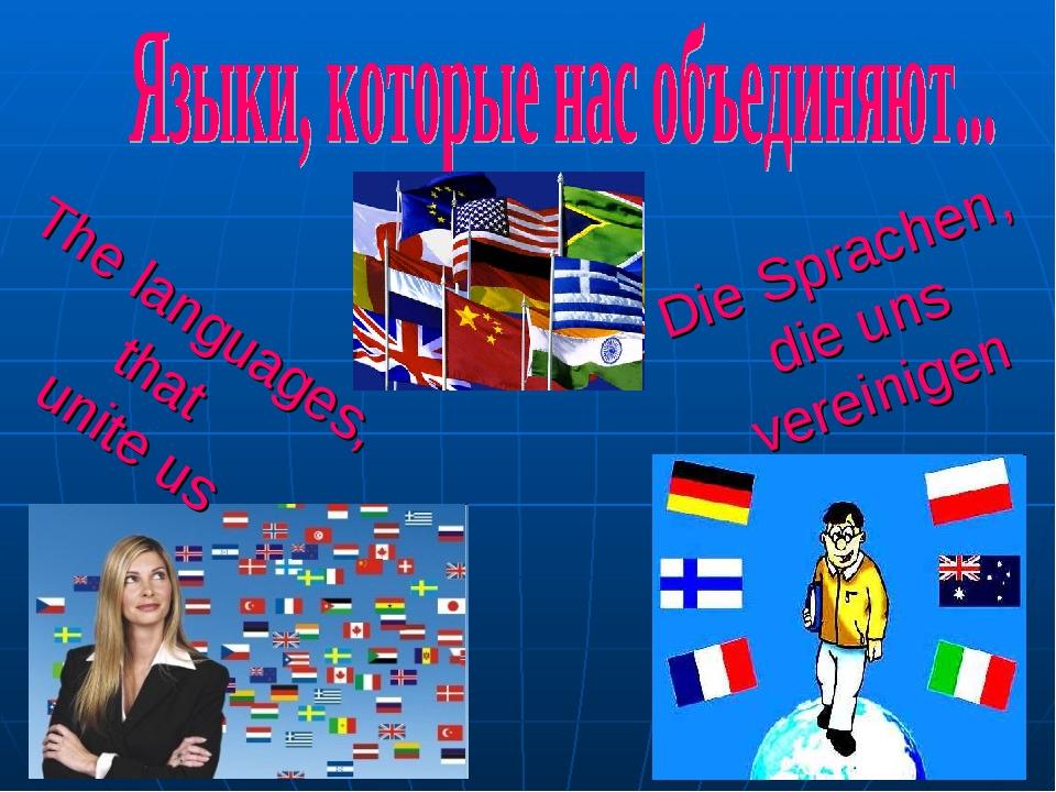 Die Sprachen, die uns vereinigen The languages, that unite us