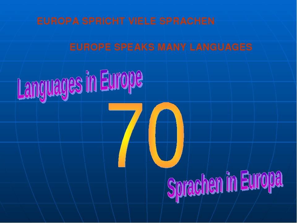 EUROPA SPRICHT VIELE SPRACHEN EUROPE SPEAKS MANY LANGUAGES