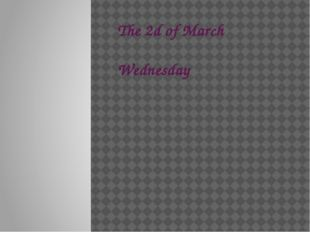 The 2d of March Wednesday