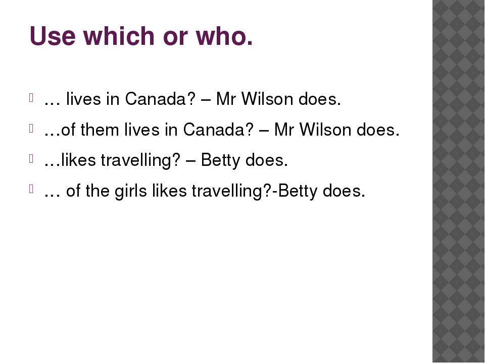 Use which or who. … lives in Canada? – Mr Wilson does. …of them lives in Cana...