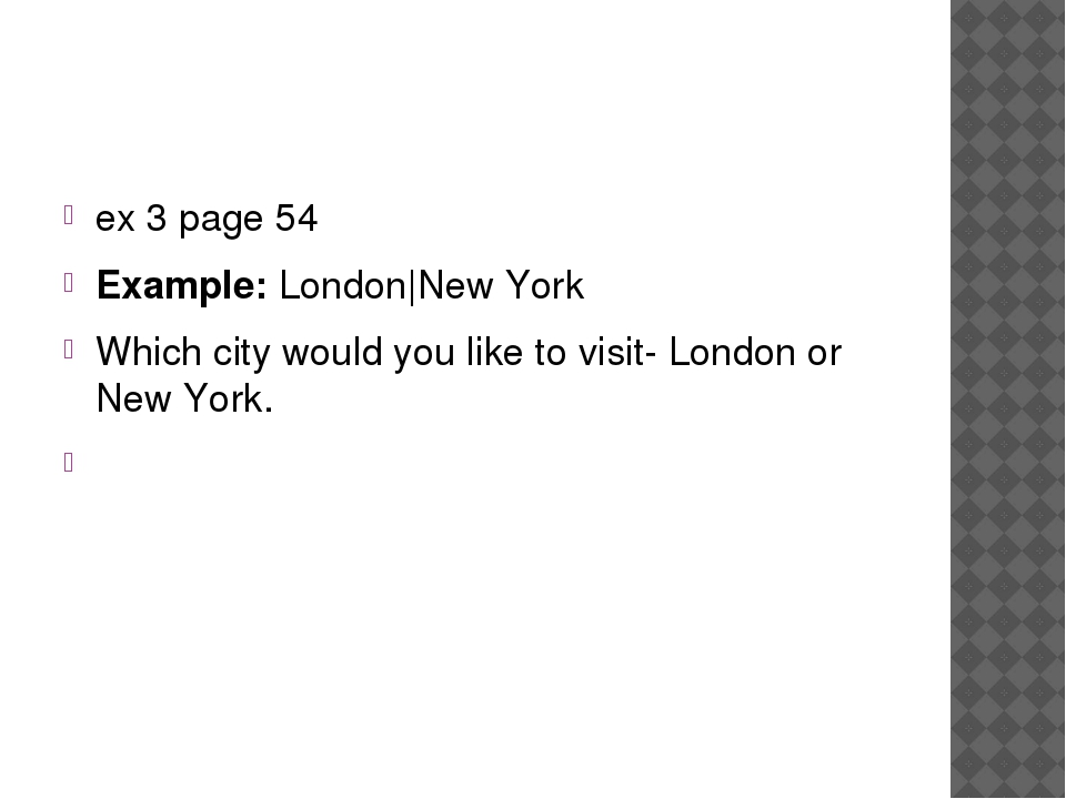 ex 3 page 54 Example: London|New York Which city would you like to visit- Lo...