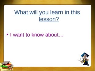 What will you learn in this lesson? I want to know about…