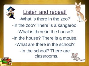 Listen and repeat! -What is there in the zoo? -In the zoo? There is a kangaro