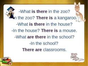 -What is there in the zoo? -In the zoo? There is a kangaroo. -What is there i