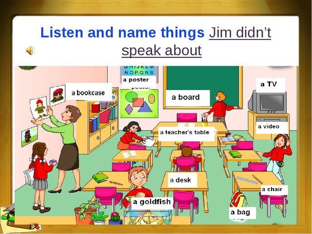 Listen and name things Jim didn't speak about