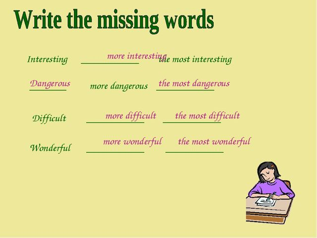 Interesting ___________ the most interesting _______ more dangerous _________...