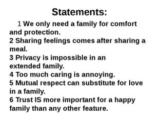 Statements: 1 We only need a family for comfort and protection. 2 Sharing fee