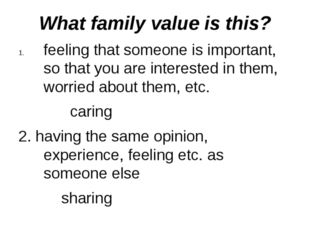 What family value is this? feelingthat someone is important, so that you are
