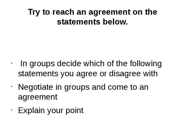 Try to reach an agreement on the statements below. In groups decide which of...