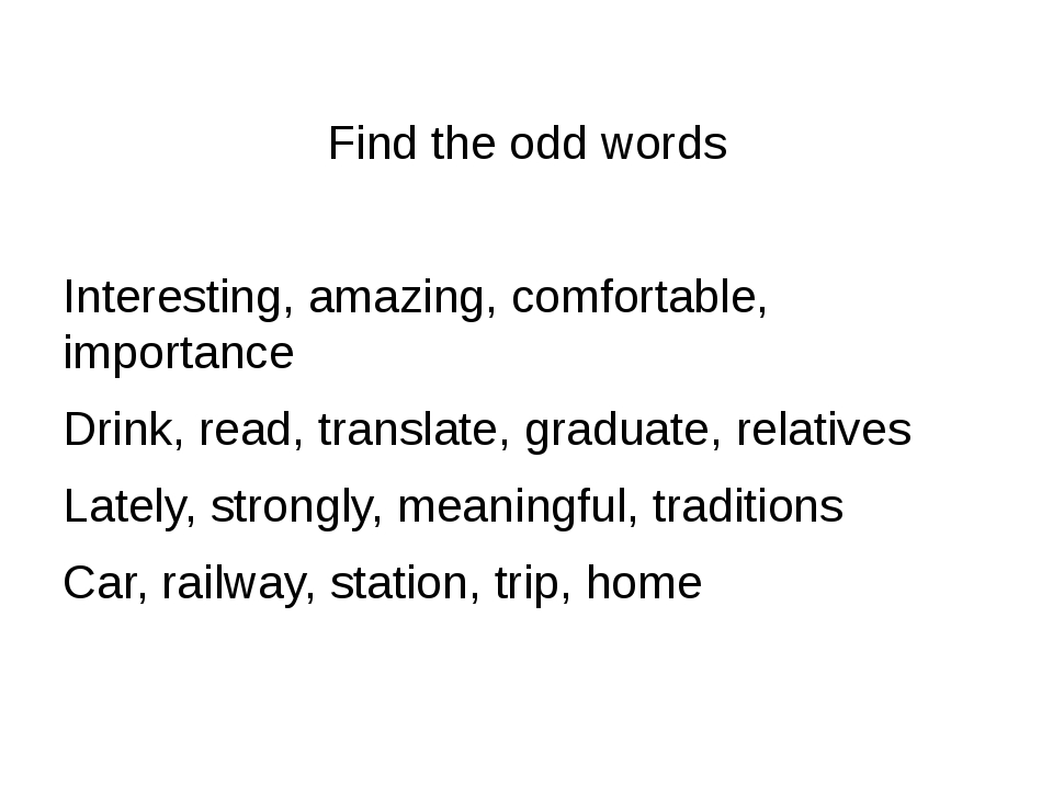 Find the odd words Interesting, amazing, comfortable, importance Drink, read...
