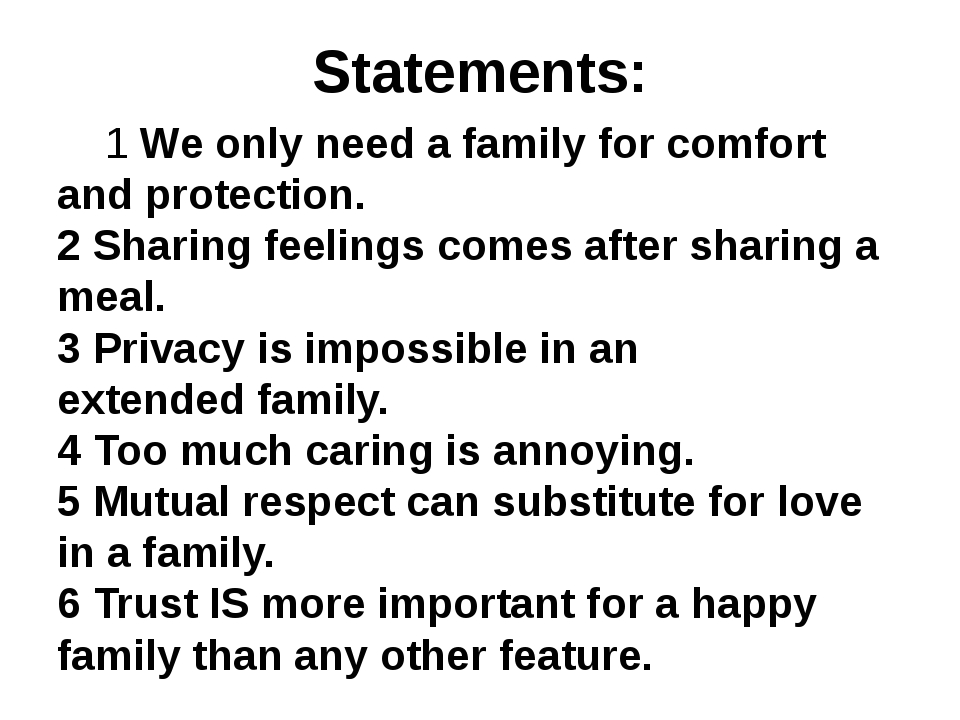 Statements: 1 We only need a family for comfort and protection. 2 Sharing fee...