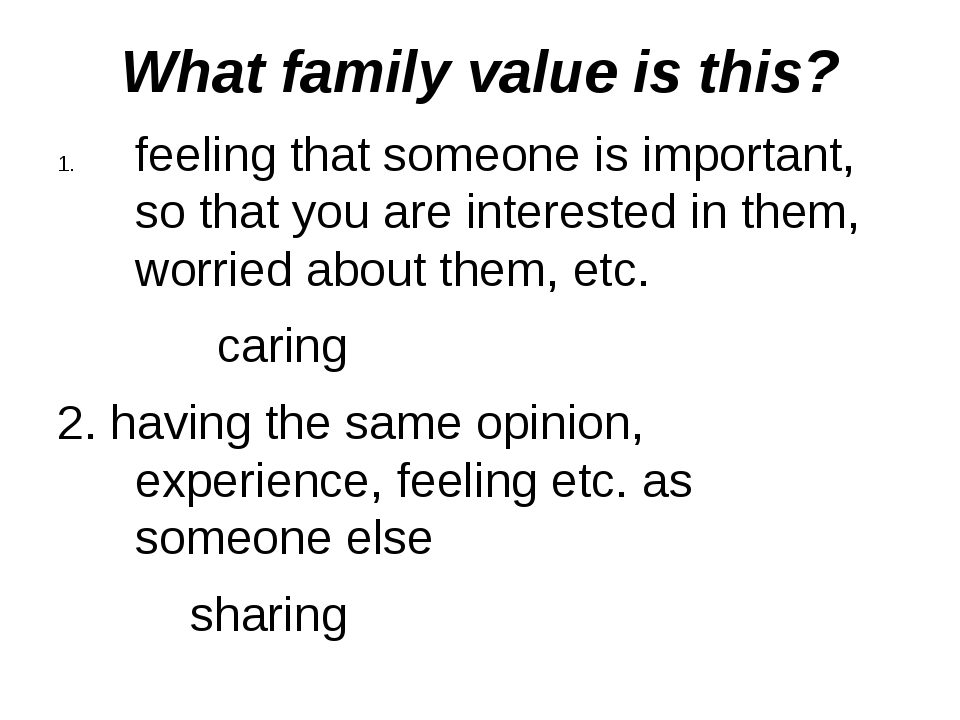 What family value is this? feelingthat someone is important, so that you are...