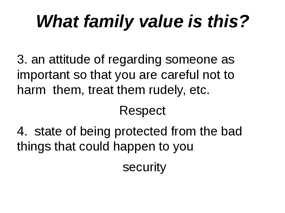 What family value is this? 3. an attitude of regarding someone as important s...