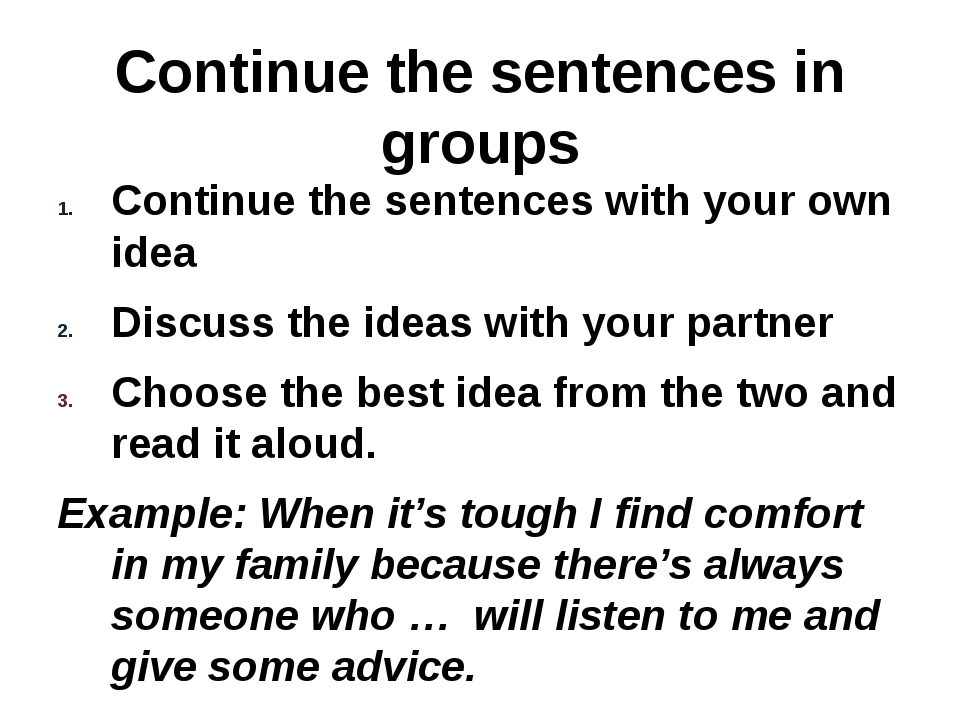 Continue the sentences in groups Continue the sentences with your own idea Di...