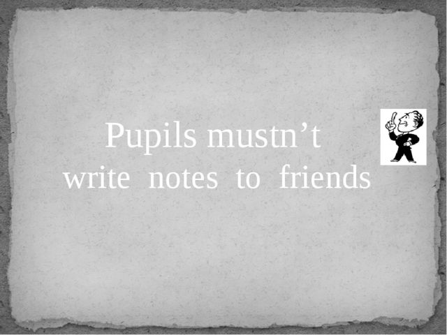 Pupils mustn't write notes to friends