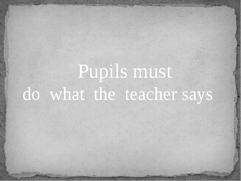 Pupils must do what the teacher says
