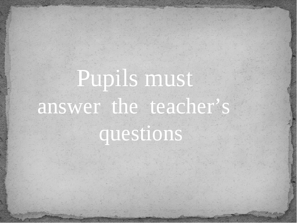 Pupils must answer the teacher's questions