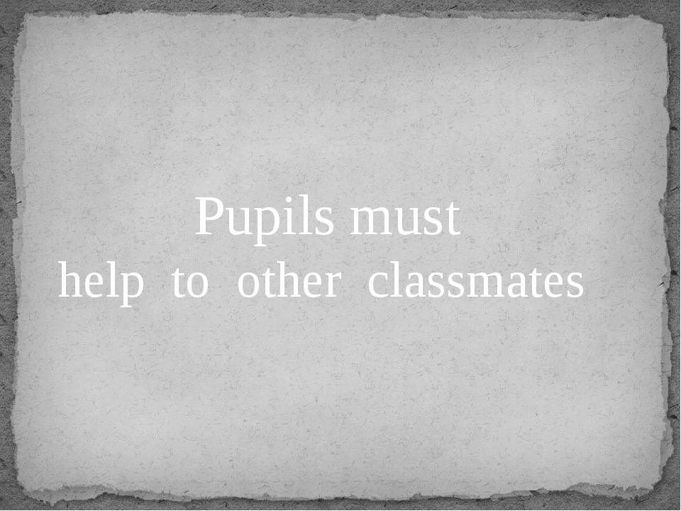 Pupils must help to other classmates