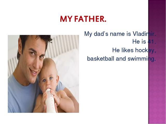 My dad's name is Vladimir. He is 41. He likes hockey, basketball and swimming.