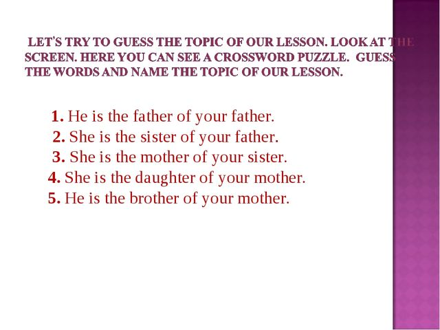 1. He is the father of your father. 2. She is the sister of your father. 3....