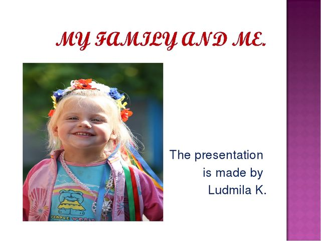 The presentation is made by Ludmila K.