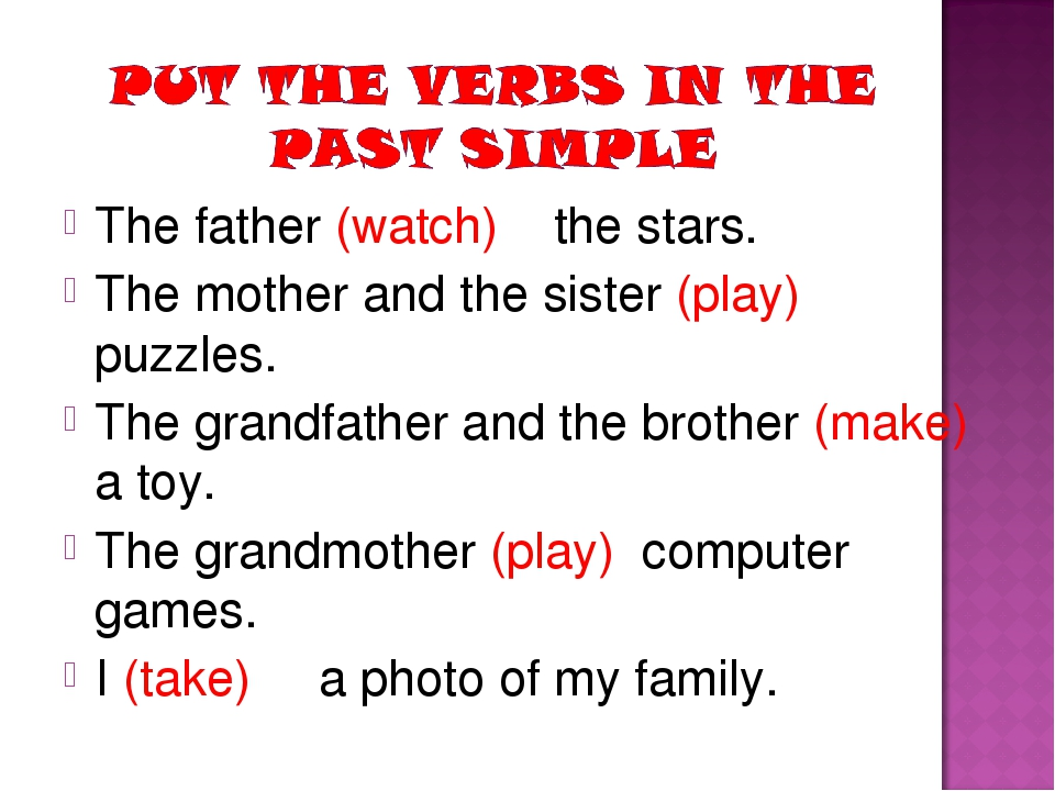 The father (watch) the stars. The mother and the sister (play) puzzles. The g...