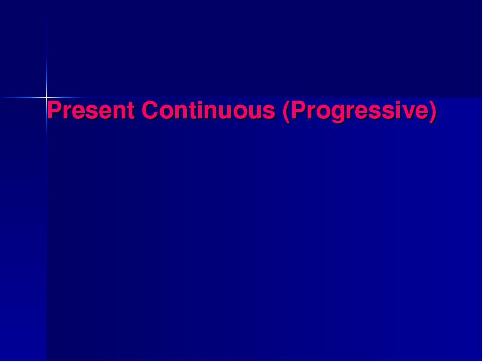 Present Continuous (Progressive)