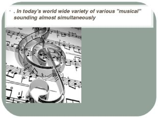 """. In today's world wide variety of various """"musical"""" sounding almost simulta"""