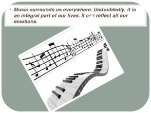 Music surrounds us everywhere. Undoubtedly, it is an integral part of our li