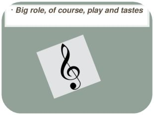 Big role, of course, play and tastes