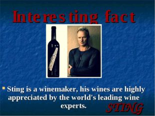 Interesting fact Sting is a winemaker, his wines are highly appreciated by t