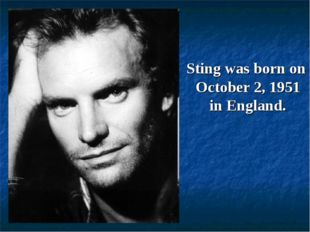 Sting was born on October 2, 1951 in England.