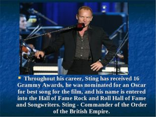 Throughout his career, Sting has received 16 Grammy Awards, he was nominated