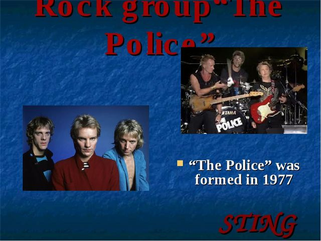 """Rock group""""The Police"""" """"The Police"""" was formed in 1977. STING"""
