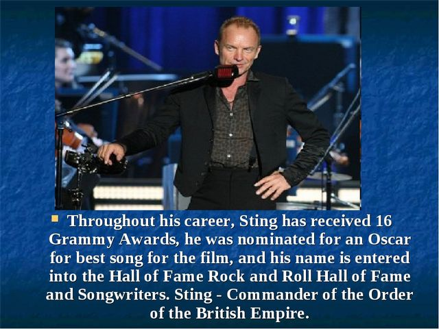 Throughout his career, Sting has received 16 Grammy Awards, he was nominated...