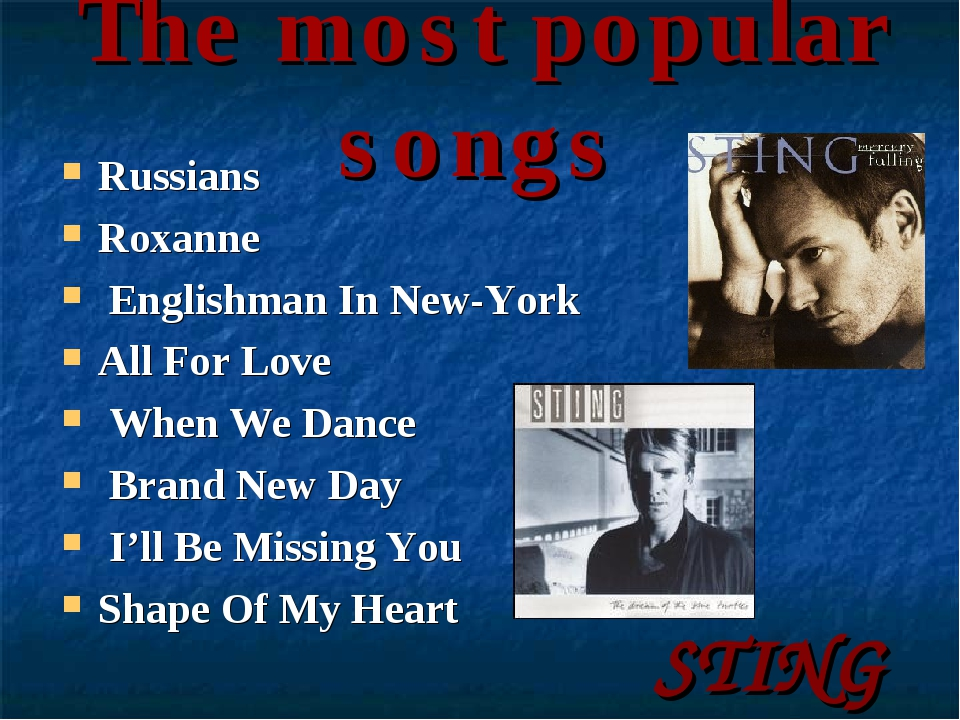 The most popular songs Russians Roxanne Englishman In New-York All For Love...