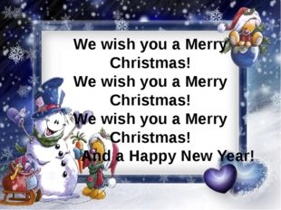 We wish you a Merry Christmas! We wish you a Merry Christmas! We wish you a M